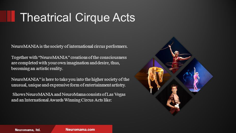 Neuromama, ltd. Neuromama.com NeuroMANIA is the society of international circus performers.