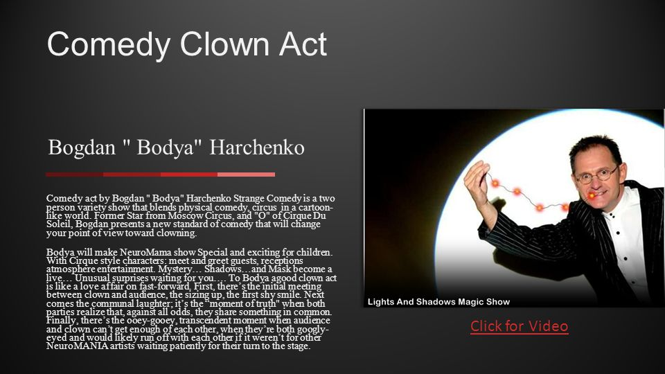 Comedy act by Bogdan Bodya Harchenko Strange Comedy is a two person variety show that blends physical comedy, circus in a cartoon- like world.