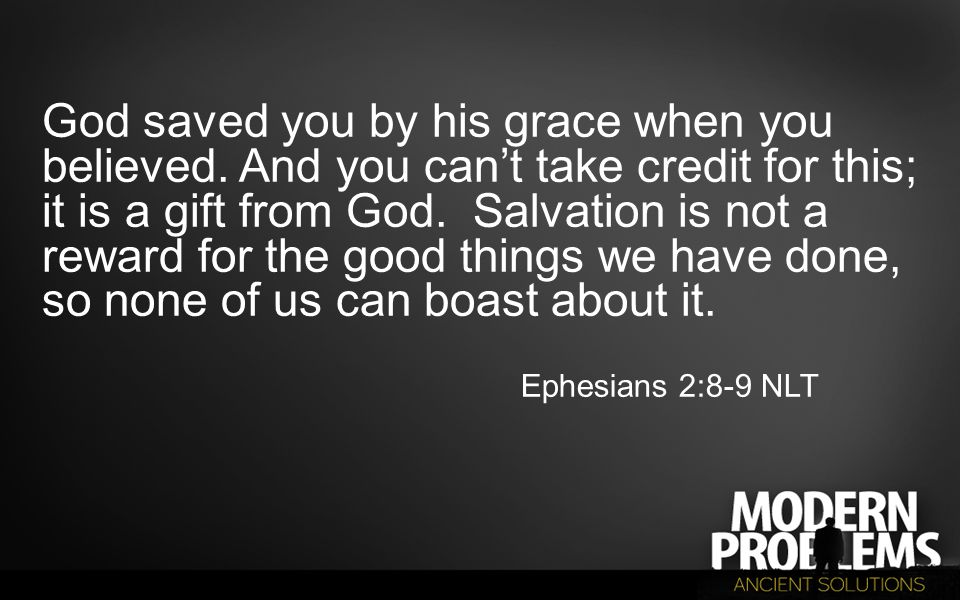 God saved you by his grace when you believed.