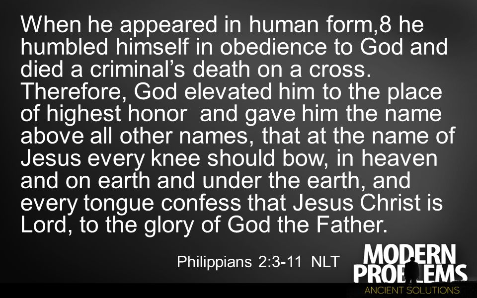 When he appeared in human form,8 he humbled himself in obedience to God and died a criminal's death on a cross. Therefore, God elevated him to the pla
