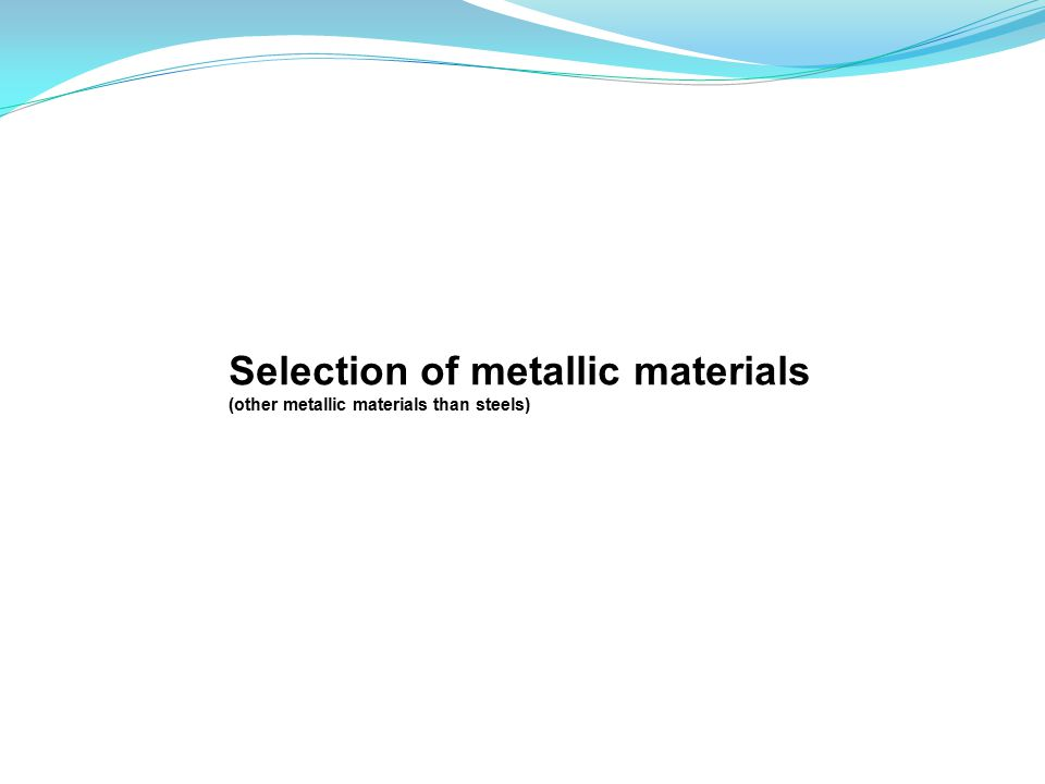 Selection of metallic materials (other metallic materials than steels)