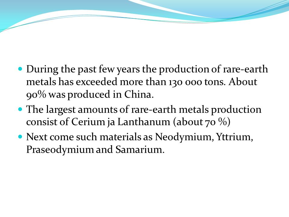 During the past few years the production of rare-earth metals has exceeded more than 130 000 tons. About 90% was produced in China. The largest amount