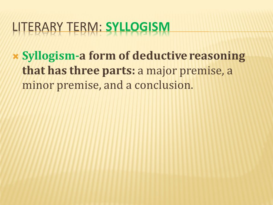  Syllogism-a form of deductive reasoning that has three parts:  a major premise  a minor premise  a conclusion.