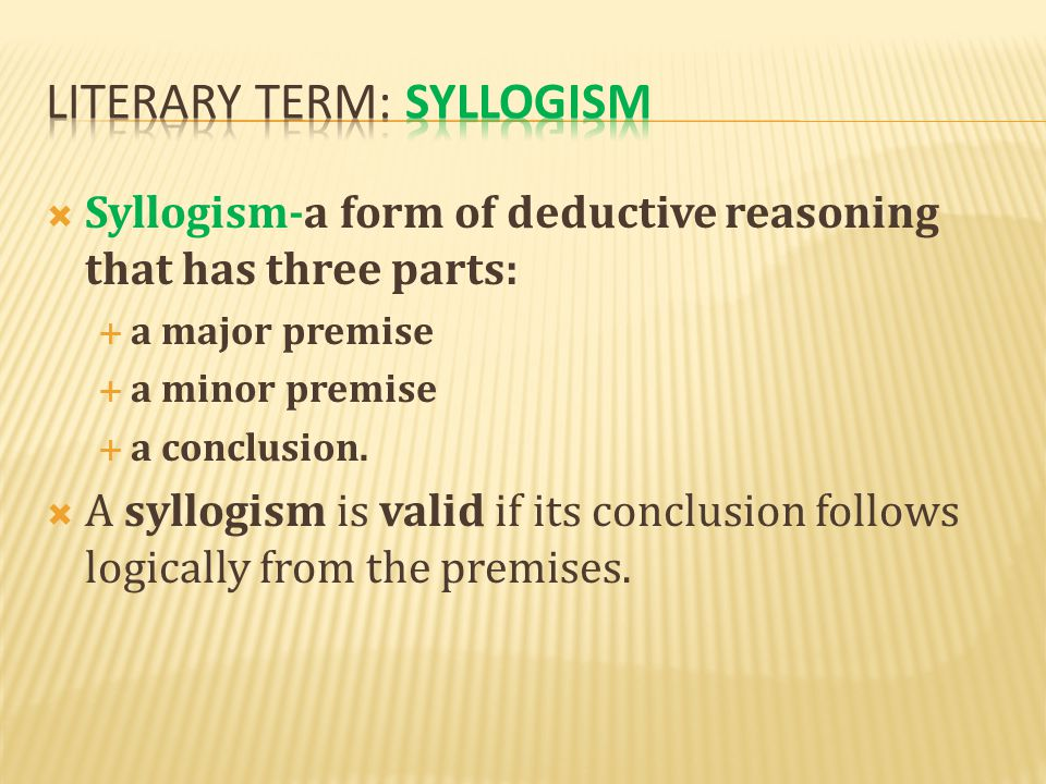  A syllogism has three parts: major premise, minor premise, and conclusion.