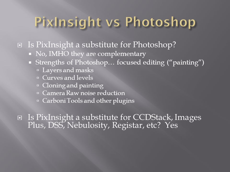  Is PixInsight a substitute for Photoshop.