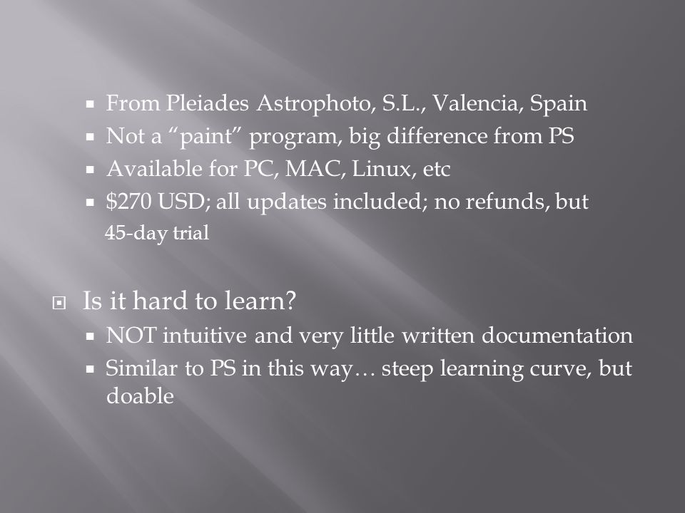  Warren Keller videos, 3 now available, $65  Harry Page's (UK) videos  Free  www.harrysastroshed.com www.harrysastroshed.com  Lightvortex Astronomy, Kayron Mercieca  Well written workflows, including DSLR  Great for doing those first images  Gibraltar Astronomical Society website  Drake Visual… extensive list of resources  Bottom line… doable and worthwhile