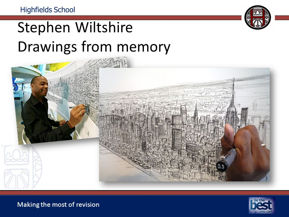 Making the most of revision Stephen Wiltshire Drawings from memory