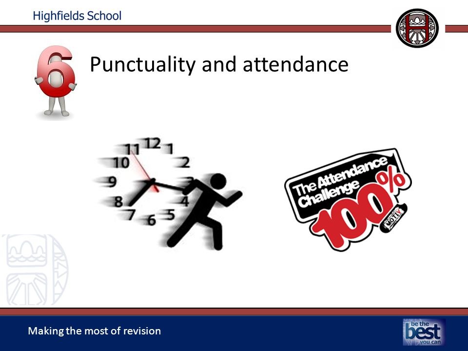 Making the most of revision Punctuality and attendance