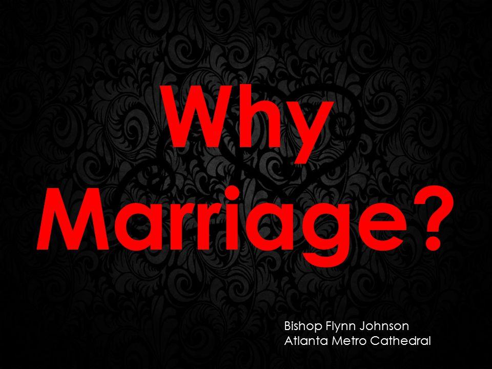 Why Marriage? Bishop Flynn Johnson Atlanta Metro Cathedral