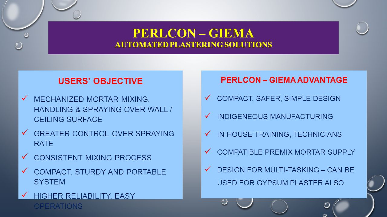 PERLCON – GIEMA AUTOMATED PLASTERING SOLUTIONS USERS' OBJECTIVE MECHANIZED MORTAR MIXING, HANDLING & SPRAYING OVER WALL / CEILING SURFACE GREATER CONT
