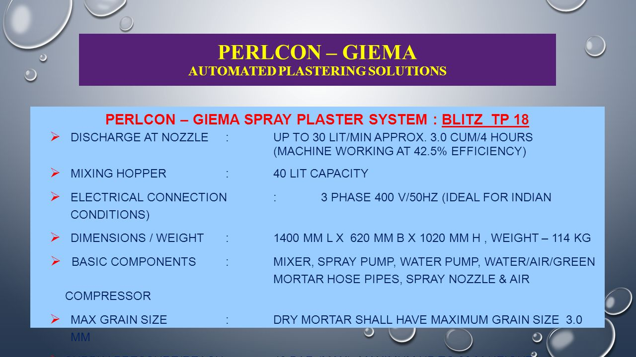 PERLCON – GIEMA AUTOMATED PLASTERING SOLUTIONS BRIEF ON INSTALLATION AND OPERATIONS : BLITZ TP 18  SETTING & ASSEMBLY: TO ASSEMBLE SPRAY PUMP, WATER HOSE/GREEN MORTAR HOSE PIPES, ELECTRIC SUPPLY, WATER CONNECTION FREE OF ENTRAPPED AIR, AIR COMPRESSOR SETTING, ETC.
