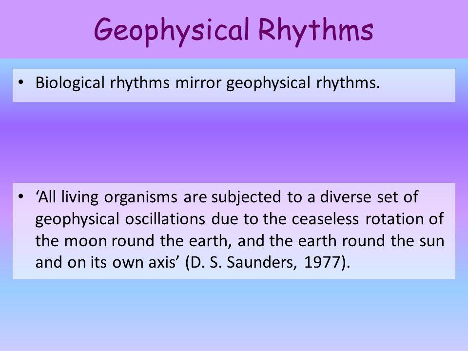 Geophysical Rhythms Biological rhythms mirror geophysical rhythms.