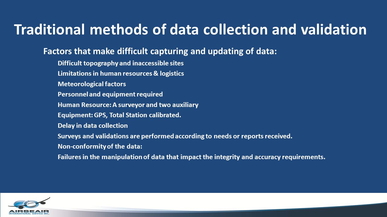 Traditional methods of data collection and validation Factors that make difficult capturing and updating of data: Difficult topography and inaccessibl
