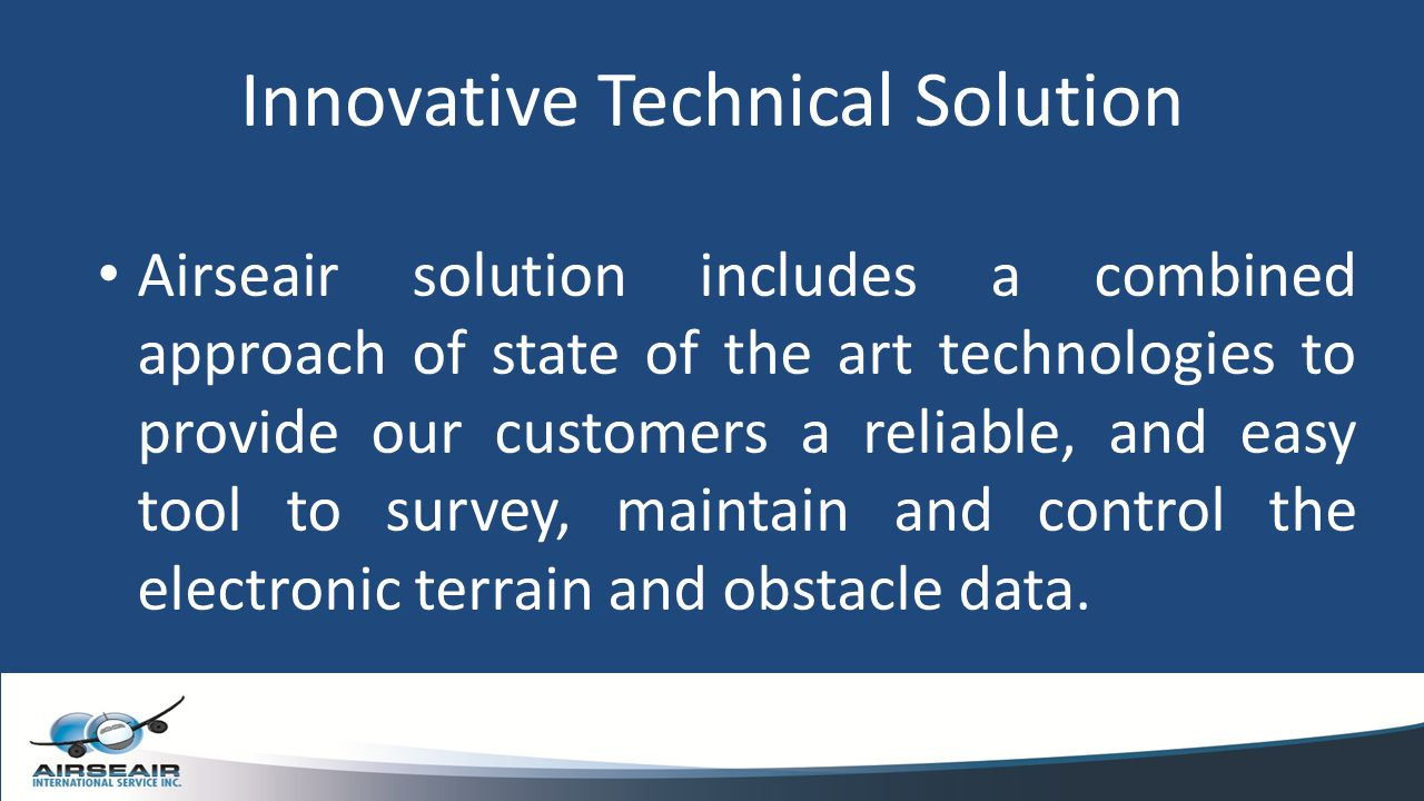 Innovative Technical Solution Airseair solution includes a combined approach of state of the art technologies to provide our customers a reliable, and