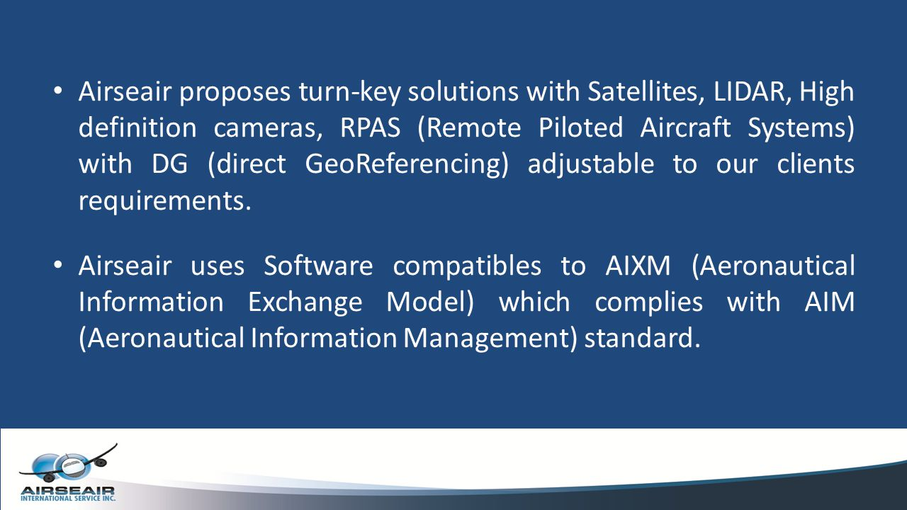 Airseair proposes turn-key solutions with Satellites, LIDAR, High definition cameras, RPAS (Remote Piloted Aircraft Systems) with DG (direct GeoRefere