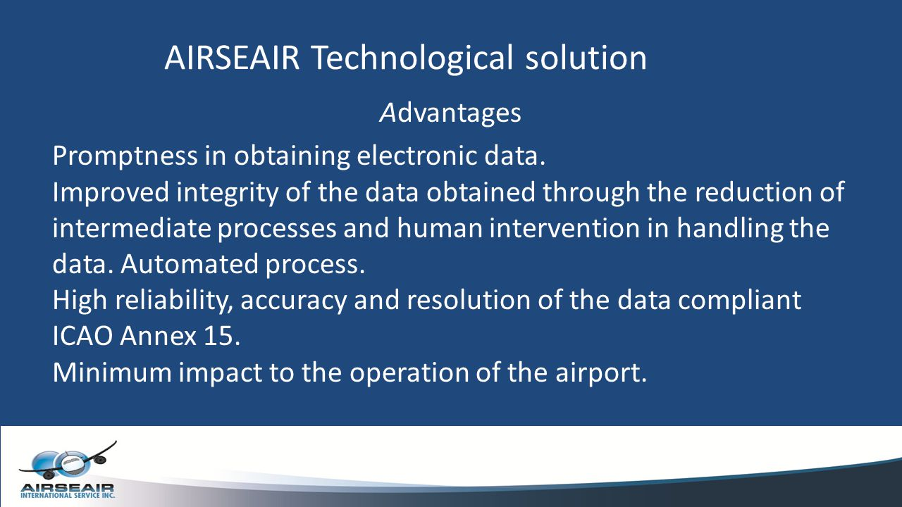 AIRSEAIR Technological solution Advantages Promptness in obtaining electronic data. Improved integrity of the data obtained through the reduction of i