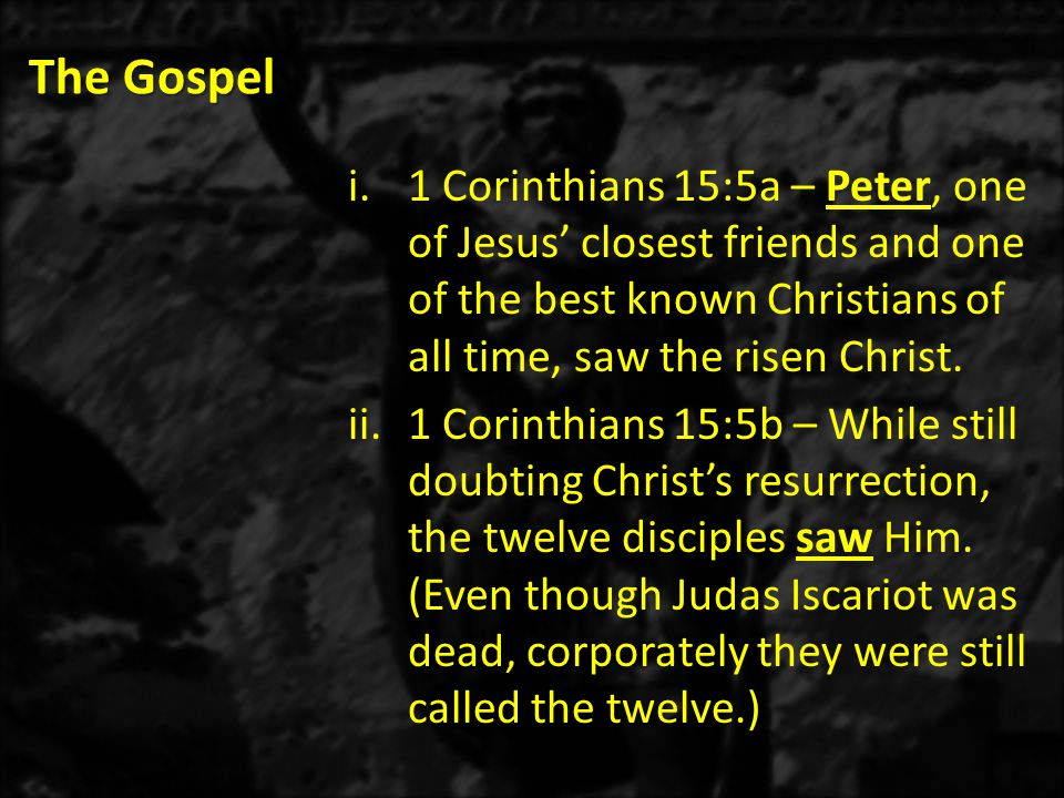 The Gospel i.1 Corinthians 15:5a – Peter, one of Jesus' closest friends and one of the best known Christians of all time, saw the risen Christ.