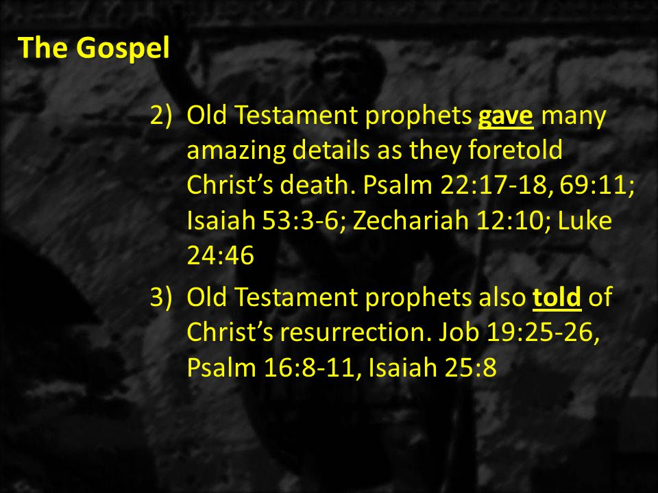 The Gospel 2)Old Testament prophets gave many amazing details as they foretold Christ's death.
