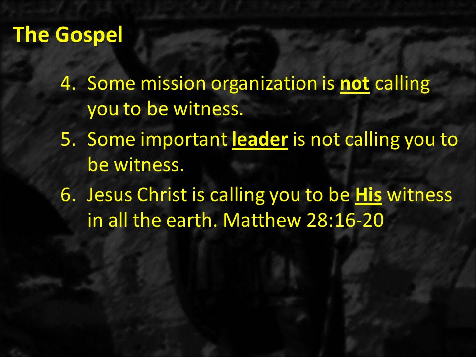 The Gospel 4.Some mission organization is not calling you to be witness.