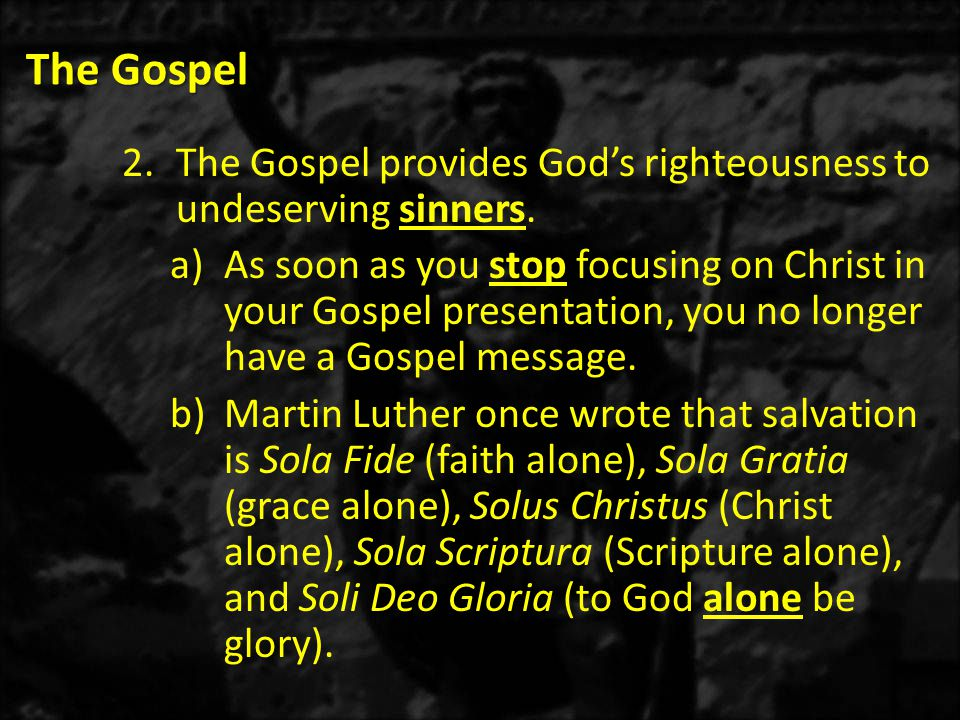 The Gospel 2.The Gospel provides God's righteousness to undeserving sinners.