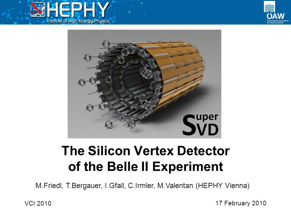 The Silicon Vertex Detector of the Belle II Experiment 2Markus Friedl (HEPHY Vienna)17 February 2010 Introduction Belle II: The Future SuperSVD Components APV25 & Time Resolution Readout System Summary Contents