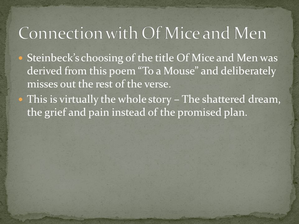 Steinbeck's choosing of the title Of Mice and Men was derived from this poem To a Mouse and deliberately misses out the rest of the verse.