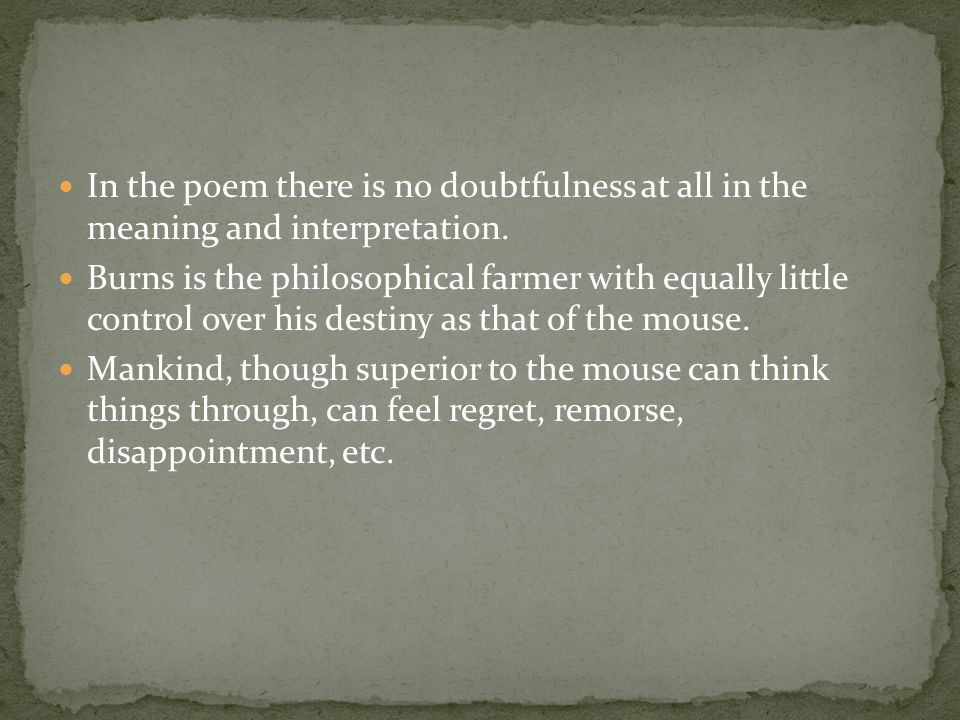 In the poem there is no doubtfulness at all in the meaning and interpretation.