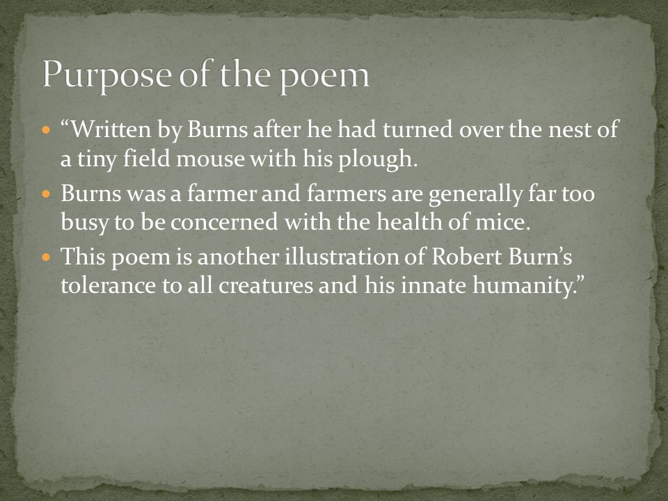 Written by Burns after he had turned over the nest of a tiny field mouse with his plough.