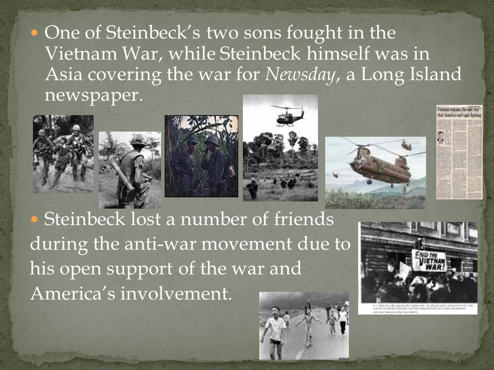 One of Steinbeck's two sons fought in the Vietnam War, while Steinbeck himself was in Asia covering the war for Newsday, a Long Island newspaper.