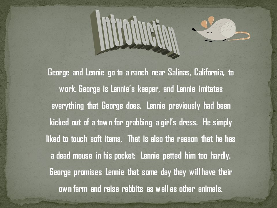 George and Lennie go to a ranch near Salinas, California, to work.