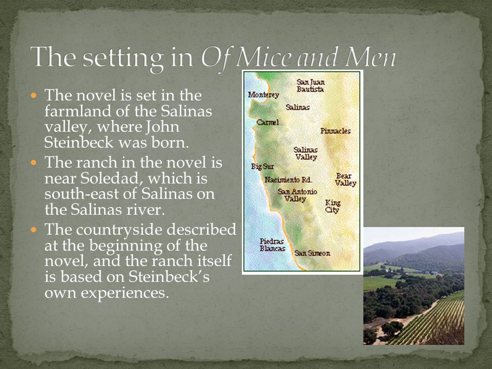 The novel is set in the farmland of the Salinas valley, where John Steinbeck was born.