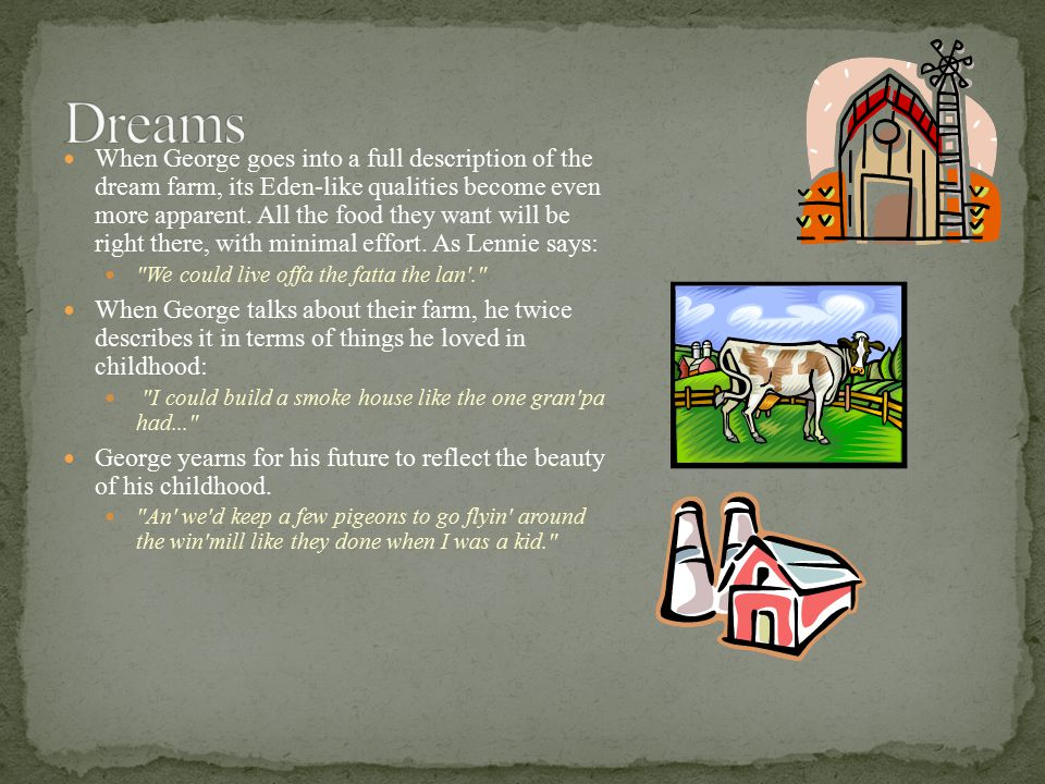 When George goes into a full description of the dream farm, its Eden-like qualities become even more apparent.