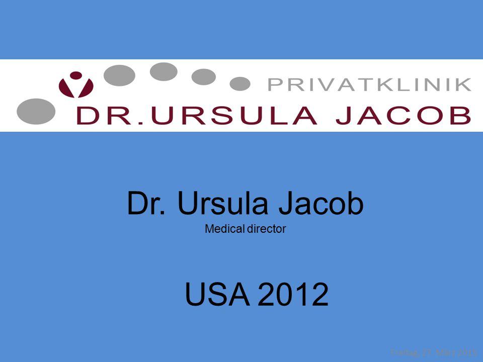 Freitag, 27. März 2015 Dr. Ursula Jacob Medical director USA 2012