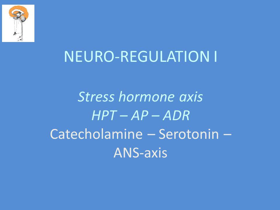 NEURO-REGULATION I Stress hormone axis HPT – AP – ADR Catecholamine – Serotonin – ANS-axis
