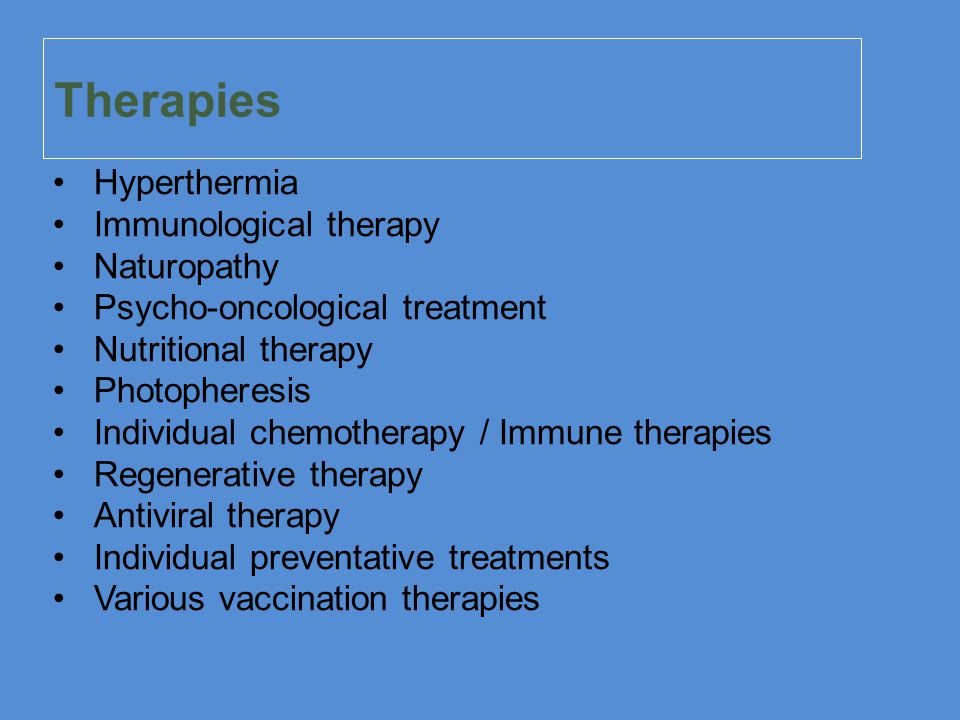 Therapies Hyperthermia Immunological therapy Naturopathy Psycho-oncological treatment Nutritional therapy Photopheresis Individual chemotherapy / Immune therapies Regenerative therapy Antiviral therapy Individual preventative treatments Various vaccination therapies