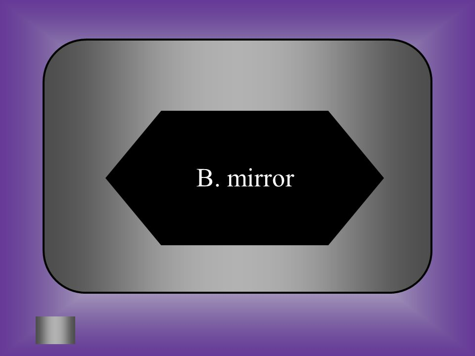 A:B: flashlightmirror C:D: burner on a stovedaylight #8 The moon is like a _______ because it reflects light produced by the Sun.