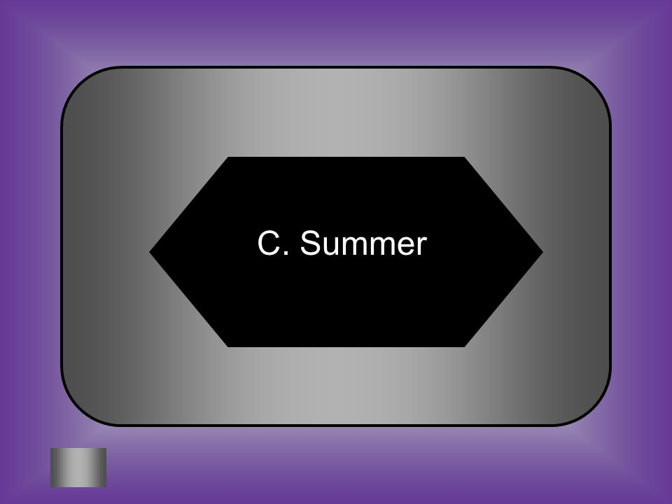 A:B: WinterSpring C:D: SummerFall #2 When the northern hemisphere is tilted toward the Sun, what season would the northern hemisphere be experiencing