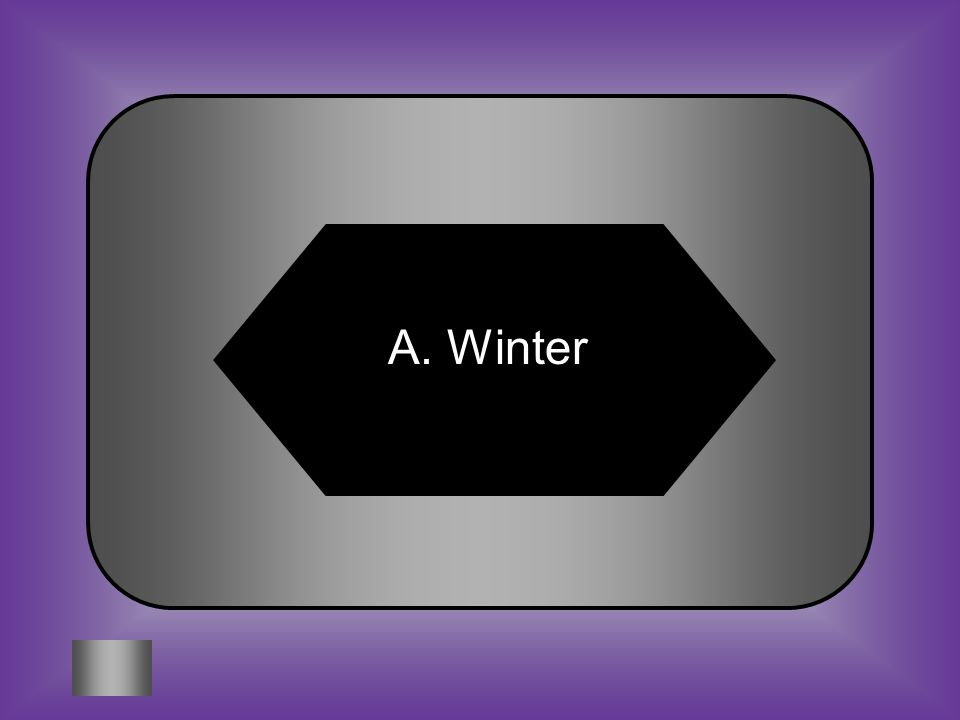 A:B: WinterSpring C:D: SummerFall #3 When the northern hemisphere is tilted toward the Sun, what season would the southern hemisphere be experiencing