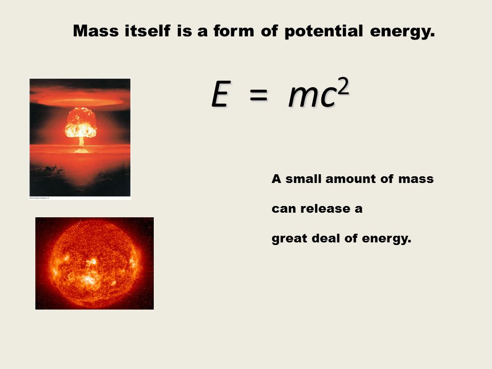 Mass itself is a form of potential energy.