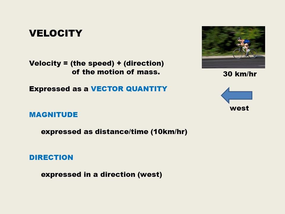 VELOCITY Velocity = (the speed) + (direction) of the motion of mass.