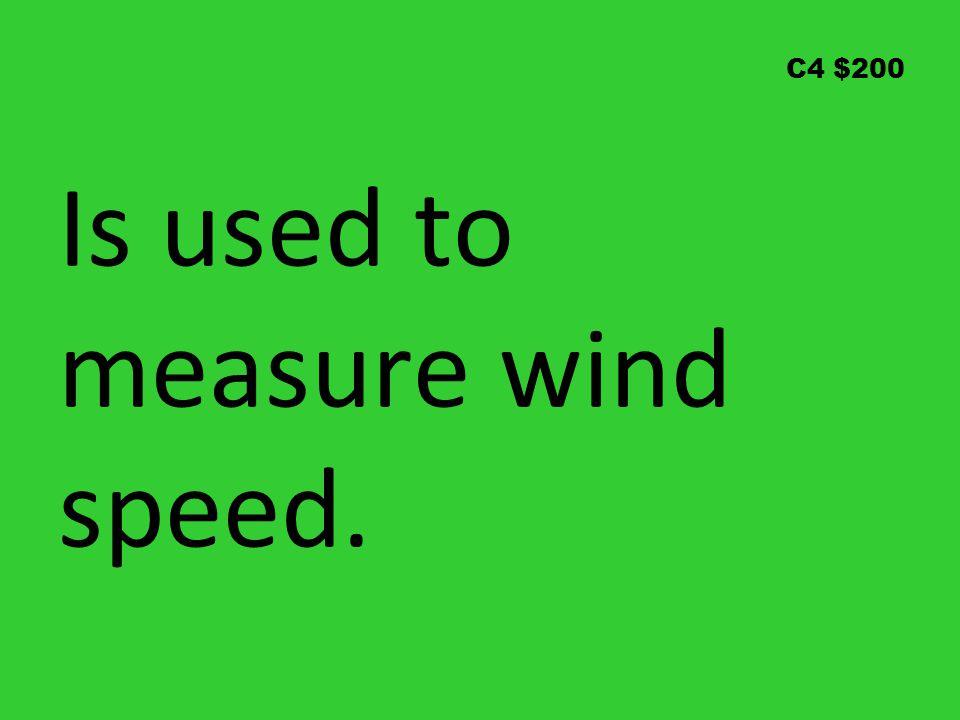 C4 $200 Is used to measure wind speed.