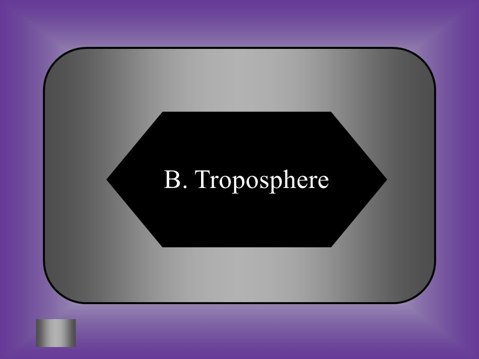 A:B: StratosphereTroposphere C:D: MesosphereNone of these #10 In what layer of the atmosphere does weather occur