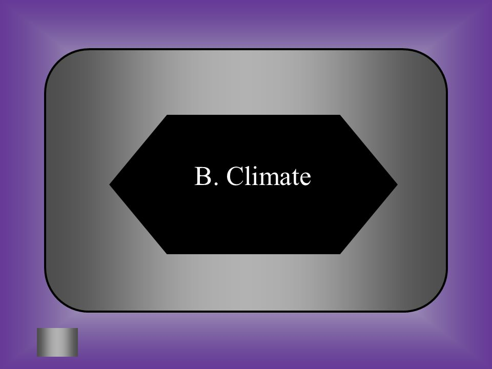 A:B: WeatherClimate #12 Average weather in a region over a long period of time.