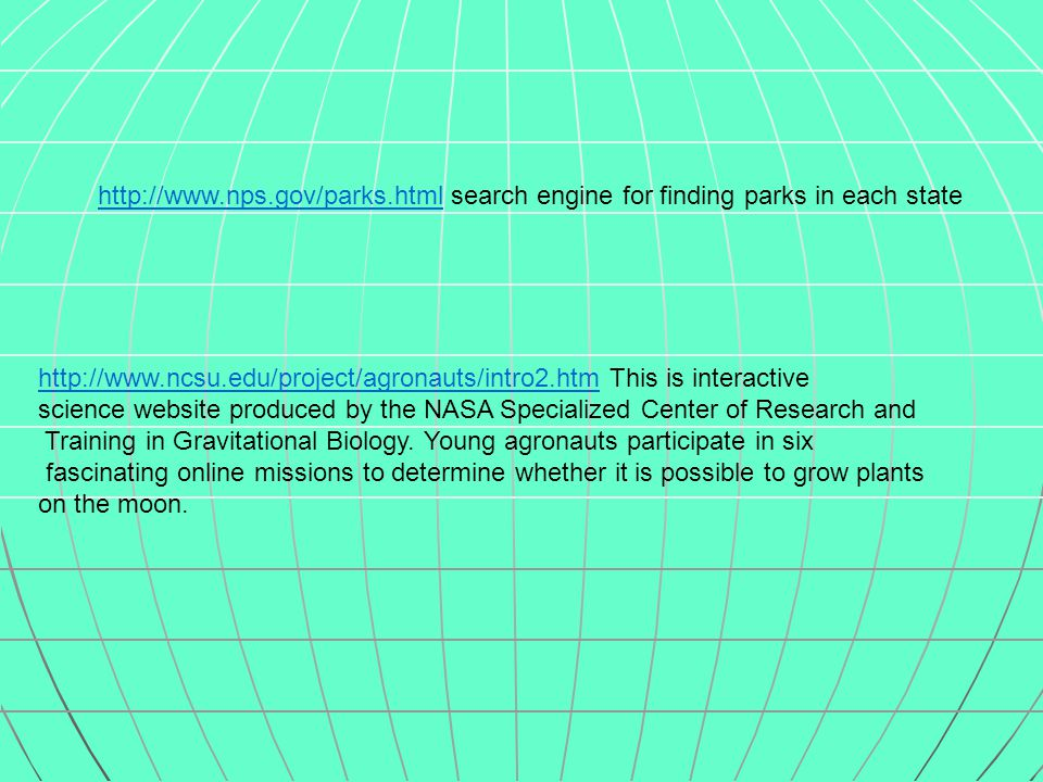 http://www.ncsu.edu/project/agronauts/intro2.htmhttp://www.ncsu.edu/project/agronauts/intro2.htm This is interactive science website produced by the NASA Specialized Center of Research and Training in Gravitational Biology.