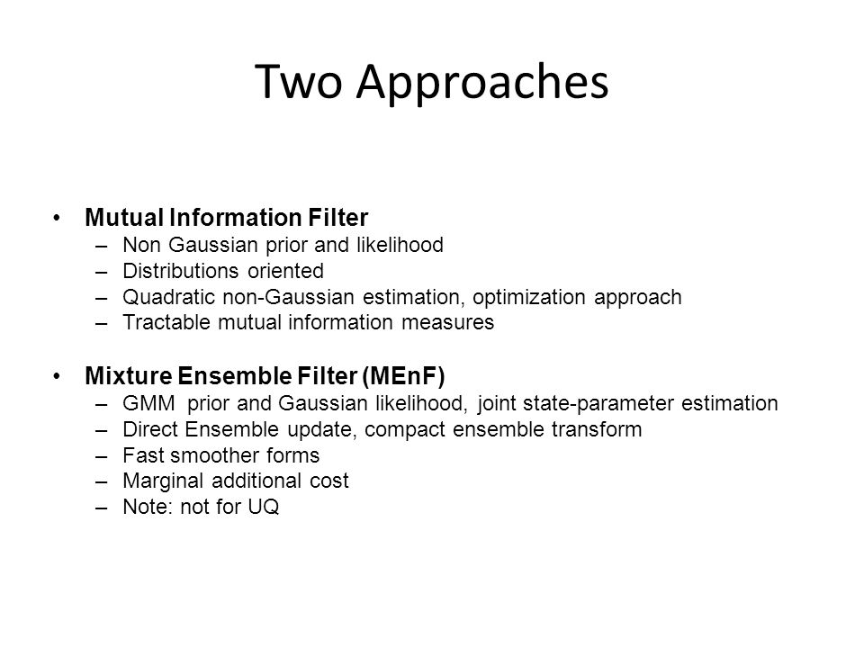 Approach 1: Mutual Information Filter Mutual Information Filter (MuIF): Non-Gaussian prior and likelihood, Maximization of Kapoor's quadratic mutual information, equivalence with RKHS Shannon Entropy Mutual Information Inference: Maximization of Mutual Information Tractable.