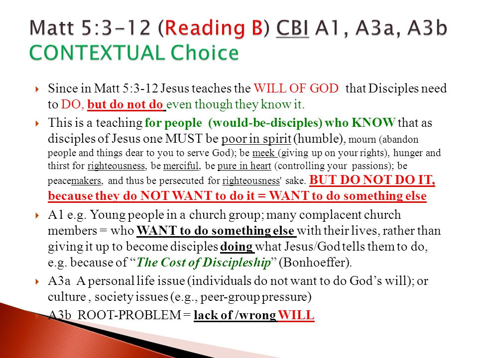  Since in Matt 5:3-12 Jesus teaches the WILL OF GOD that Disciples need to DO, but do not do even though they know it.  This is a teaching for peopl