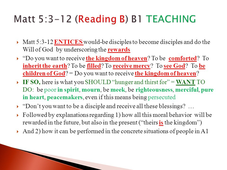  Matt 5:3-12 ENTICES would-be disciples to become disciples and do the Will of God by underscoring the rewards  Do you want to receive the kingdom of heaven.