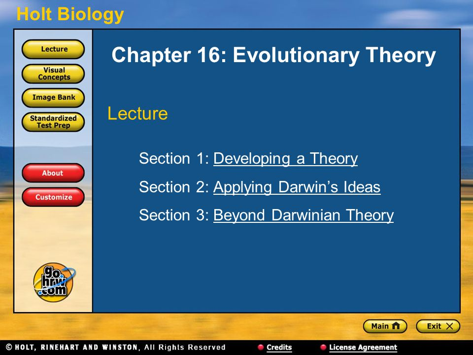 Holt Biology Chapter 16: Evolutionary Theory Section 1: Developing a TheoryDeveloping a Theory Section 2: Applying Darwin's IdeasApplying Darwin's Ide