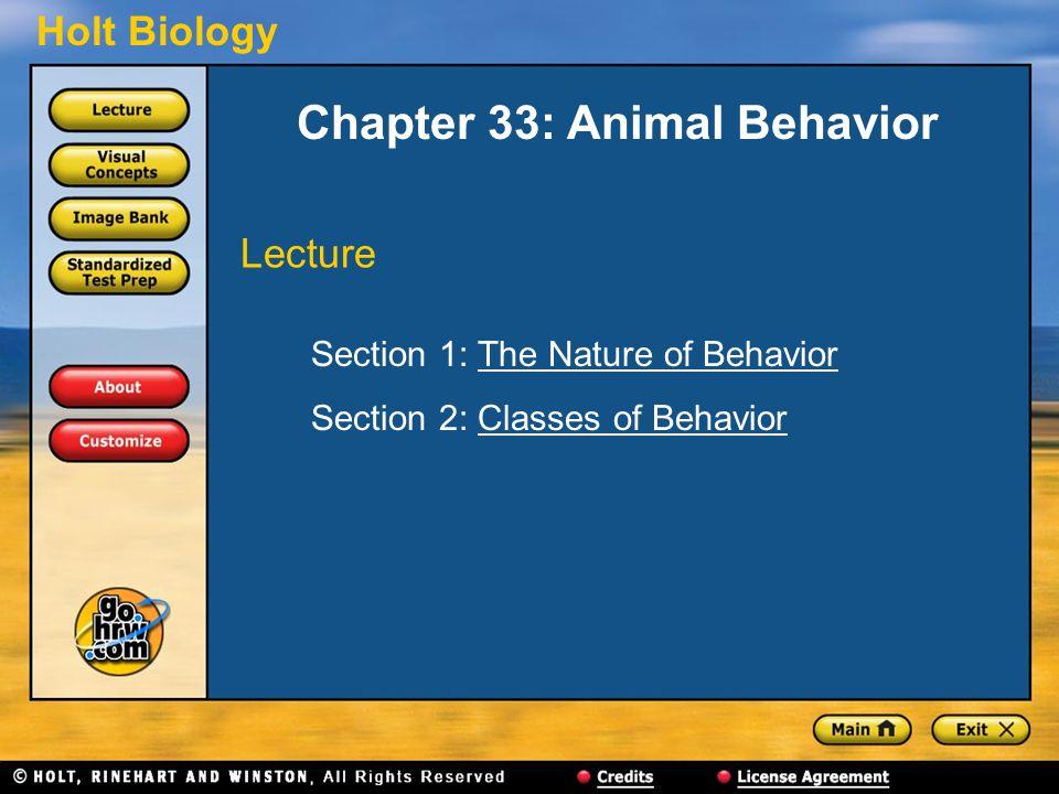 Holt Biology Chapter 33: Animal Behavior Section 1: The Nature of BehaviorThe Nature of Behavior Section 2: Classes of BehaviorClasses of Behavior Lec