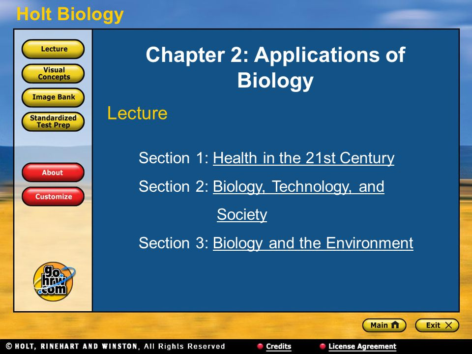 Holt Biology Chapter 2: Applications of Biology Section 1: Health in the 21st CenturyHealth in the 21st Century Section 2: Biology, Technology, andBiology, Technology, and Society Section 3: Biology and the EnvironmentBiology and the Environment Lecture